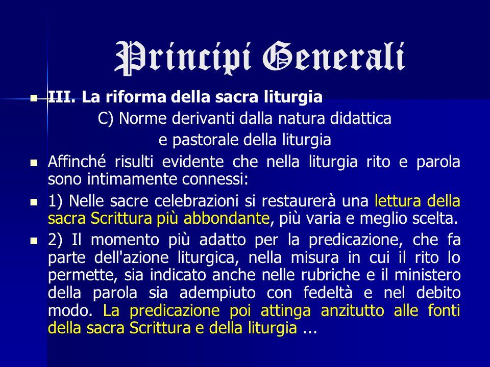 Principi Generali III. La riforma della sacra liturgia C) Norme derivanti dalla natura didattica e pastorale della liturgia Affinché risulti evidente