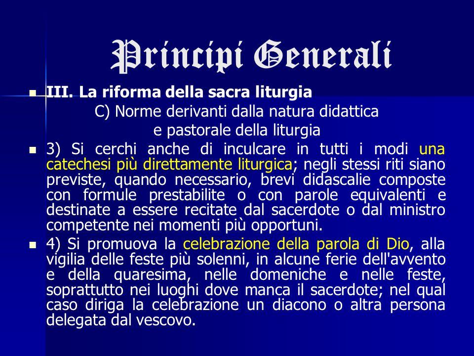Principi Generali III. La riforma della sacra liturgia C) Norme derivanti dalla natura didattica e pastorale della liturgia 3) Si cerchi anche di incu