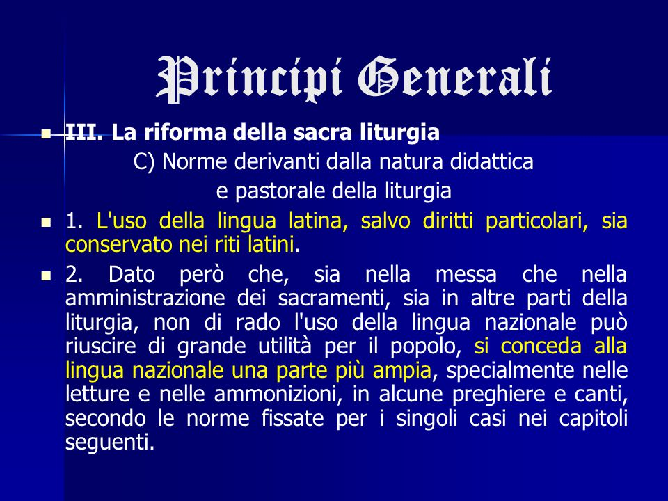 Principi Generali III. La riforma della sacra liturgia C) Norme derivanti dalla natura didattica e pastorale della liturgia 1. L'uso della lingua lati