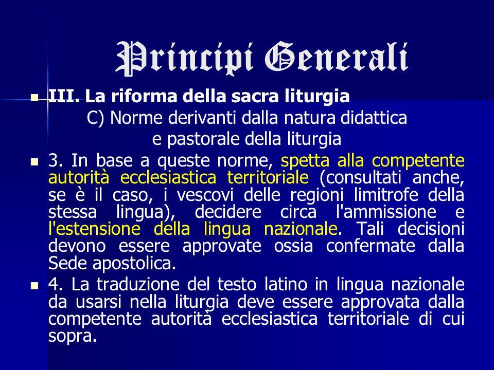 Principi Generali III. La riforma della sacra liturgia C) Norme derivanti dalla natura didattica e pastorale della liturgia 3. In base a queste norme,