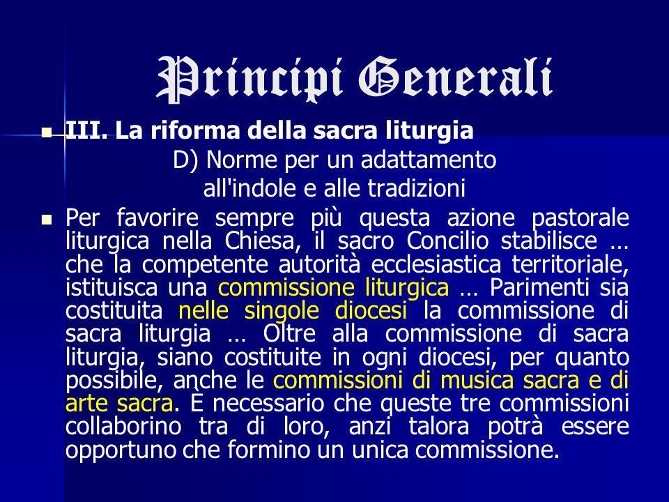 Principi Generali III. La riforma della sacra liturgia D) Norme per un adattamento all'indole e alle tradizioni Per favorire sempre più questa azione