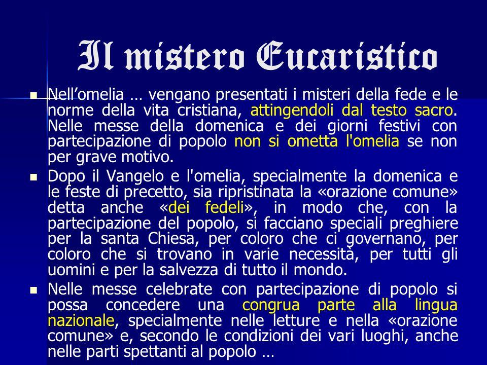 Il mistero Eucaristico Nell'omelia … vengano presentati i misteri della fede e le norme della vita cristiana, attingendoli dal testo sacro. Nelle mess
