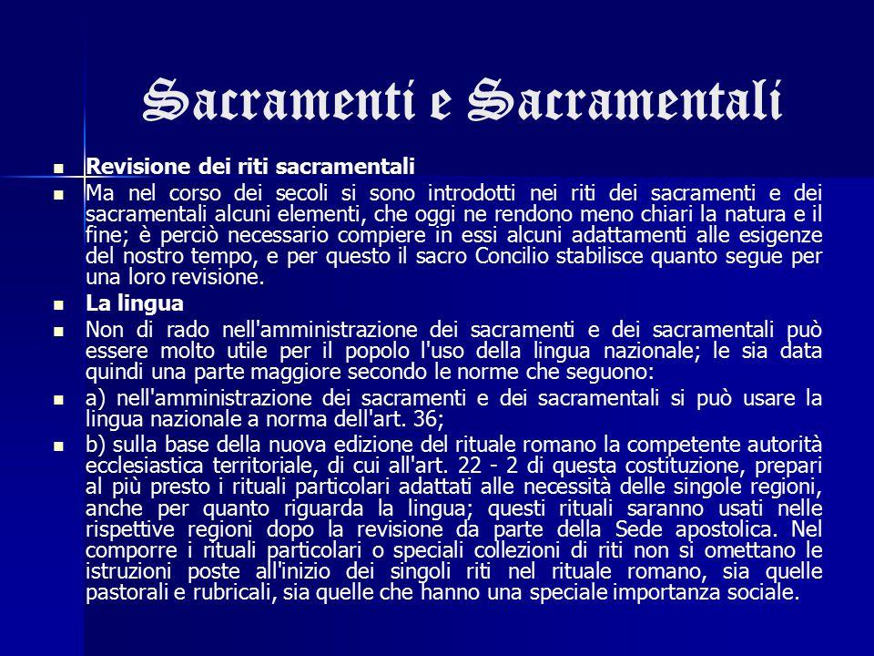 Sacramenti e Sacramentali Revisione dei riti sacramentali Ma nel corso dei secoli si sono introdotti nei riti dei sacramenti e dei sacramentali alcuni