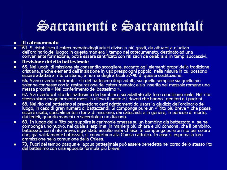 Sacramenti e Sacramentali Il catecumenato 64. Si ristabilisca il catecumenato degli adulti diviso in più gradi, da attuarsi a giudizio dell'ordinario
