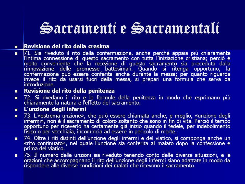 Sacramenti e Sacramentali Revisione del rito della cresima 71. Sia riveduto il rito della confermazione, anche perché appaia più chiaramente l'intima