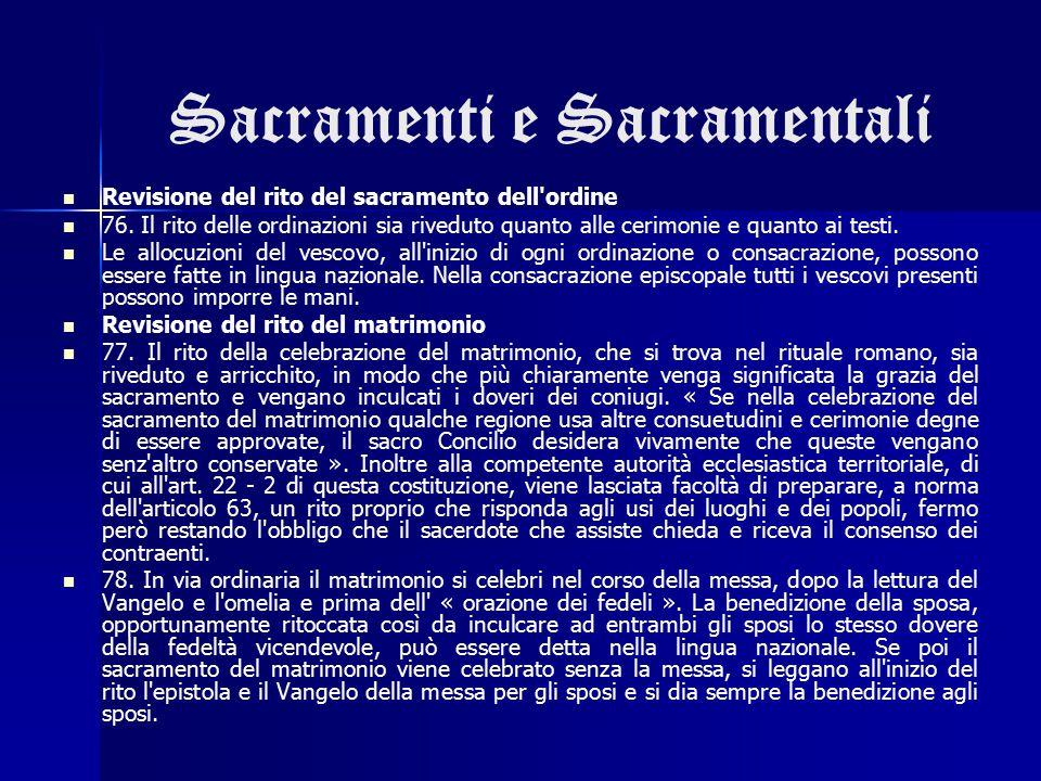 Sacramenti e Sacramentali Revisione del rito del sacramento dell'ordine 76. Il rito delle ordinazioni sia riveduto quanto alle cerimonie e quanto ai t