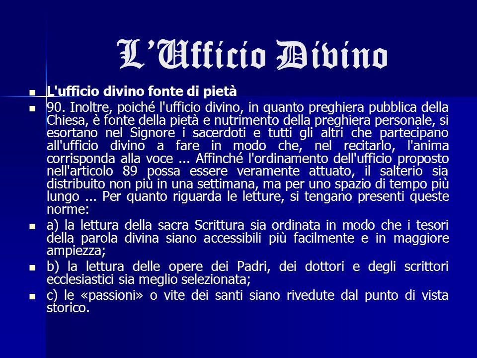 L'Ufficio Divino L'ufficio divino fonte di pietà 90. Inoltre, poiché l'ufficio divino, in quanto preghiera pubblica della Chiesa, è fonte della pietà