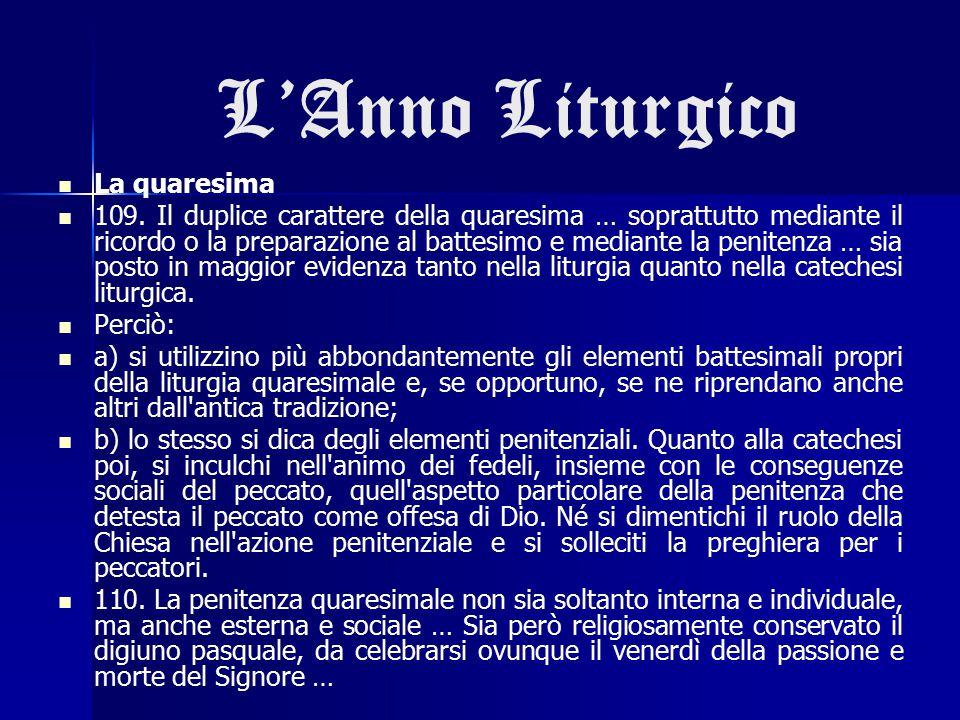 L'Anno Liturgico La quaresima 109. Il duplice carattere della quaresima … soprattutto mediante il ricordo o la preparazione al battesimo e mediante la