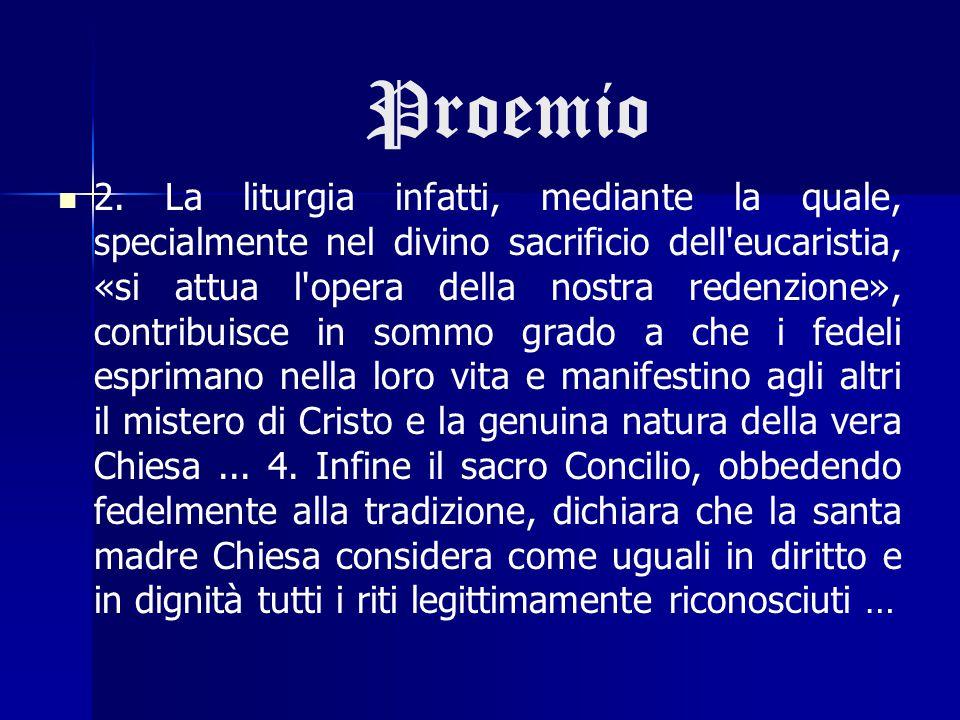 Proemio 2. La liturgia infatti, mediante la quale, specialmente nel divino sacrificio dell'eucaristia, «si attua l'opera della nostra redenzione», con