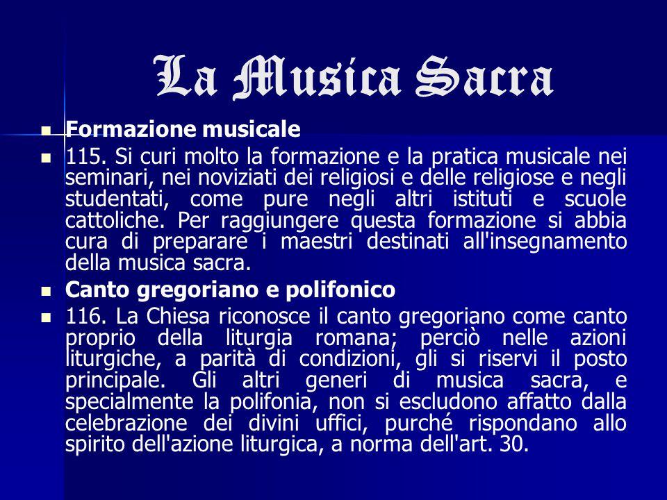 La Musica Sacra Formazione musicale 115. Si curi molto la formazione e la pratica musicale nei seminari, nei noviziati dei religiosi e delle religiose