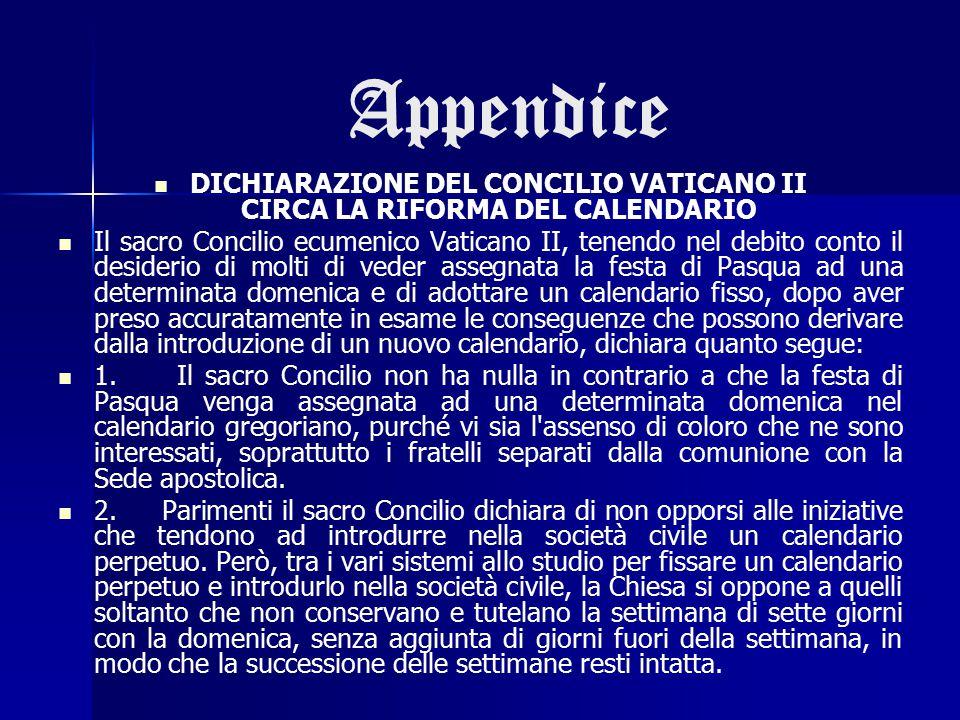 Appendice DICHIARAZIONE DEL CONCILIO VATICANO II CIRCA LA RIFORMA DEL CALENDARIO Il sacro Concilio ecumenico Vaticano II, tenendo nel debito conto il