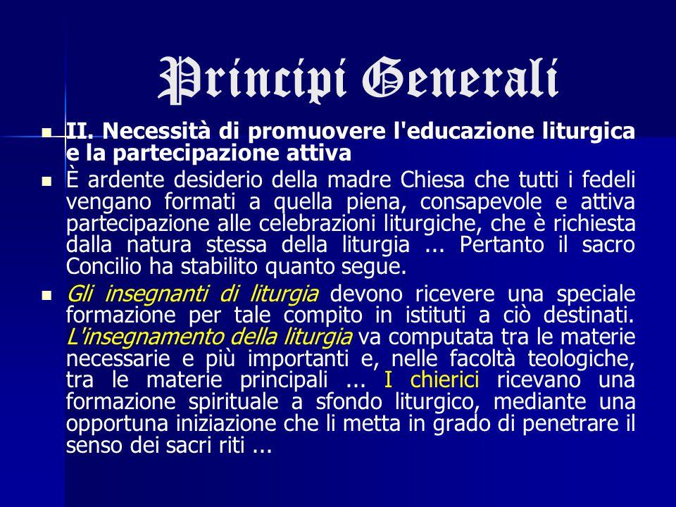Principi Generali II. Necessità di promuovere l'educazione liturgica e la partecipazione attiva È ardente desiderio della madre Chiesa che tutti i fed