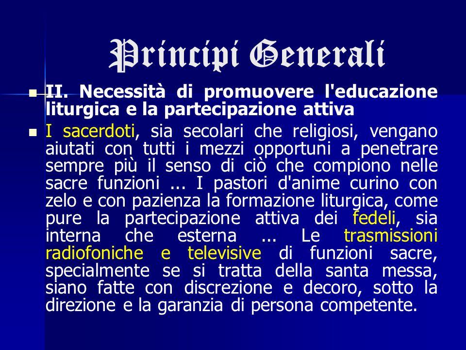 Principi Generali II. Necessità di promuovere l'educazione liturgica e la partecipazione attiva I sacerdoti, sia secolari che religiosi, vengano aiuta