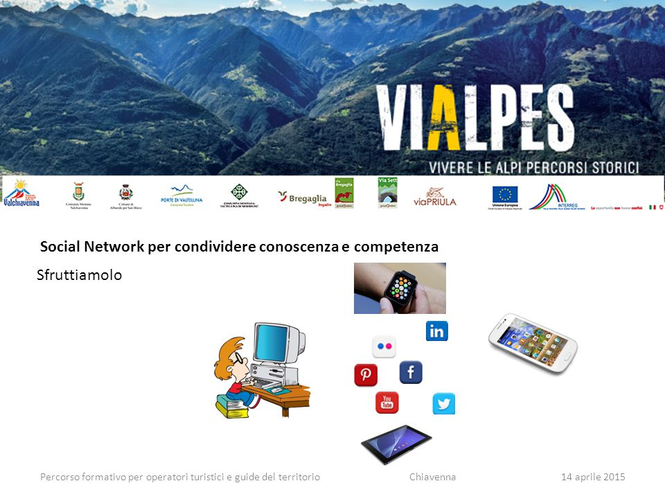 Percorso formativo per operatori turistici e guide del territorio Social Network per condividere conoscenza e competenza Sfruttiamolo Chiavenna14 apri