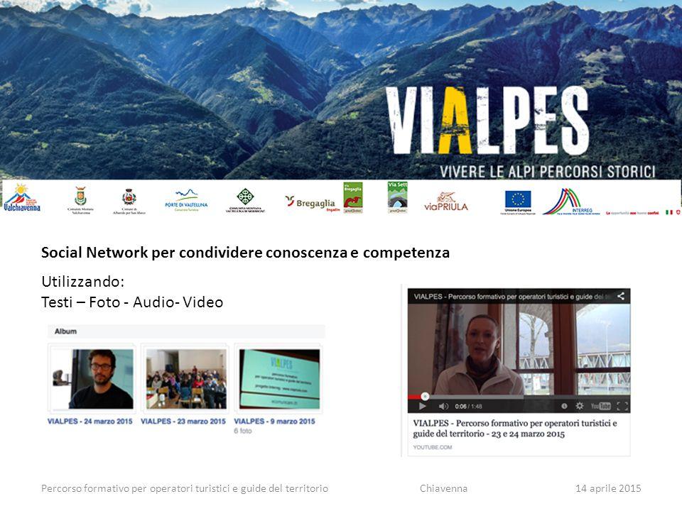 Percorso formativo per operatori turistici e guide del territorio Social Network per condividere conoscenza e competenza Utilizzando: Testi – Foto - Audio- Video Chiavenna14 aprile 2015