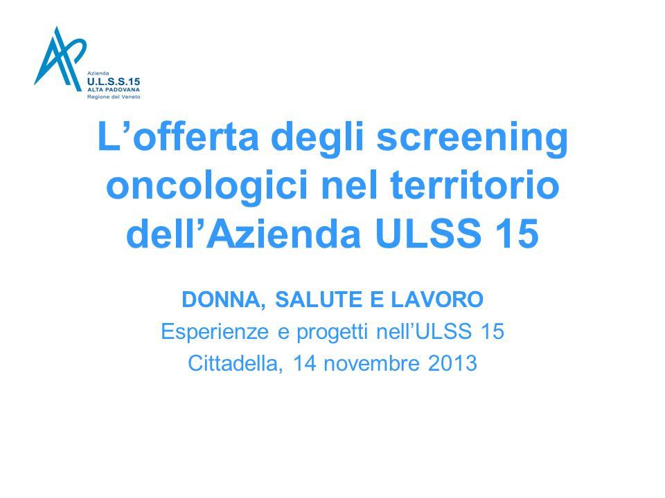 L'offerta degli screening oncologici nel territorio dell'Azienda ULSS 15 DONNA, SALUTE E LAVORO Esperienze e progetti nell'ULSS 15 Cittadella, 14 nove