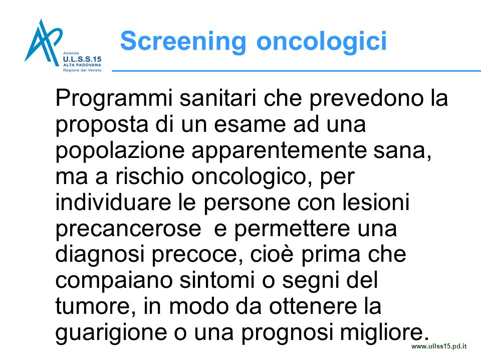 Programmi sanitari che prevedono la proposta di un esame ad una popolazione apparentemente sana, ma a rischio oncologico, per individuare le persone c