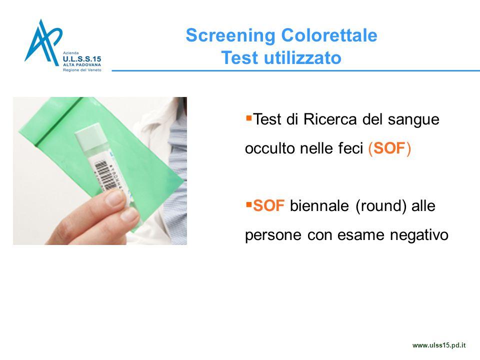 Screening Colorettale Test utilizzato www.ulss15.pd.it  Test di Ricerca del sangue occulto nelle feci (SOF)  SOF biennale (round) alle persone con e