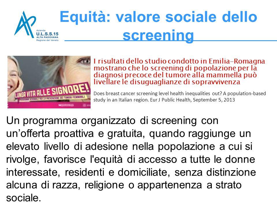 Equità: valore sociale dello screening I risultati dello studio condotto in Emilia-Romagna mostrano che lo screening di popolazione per la diagnosi pr