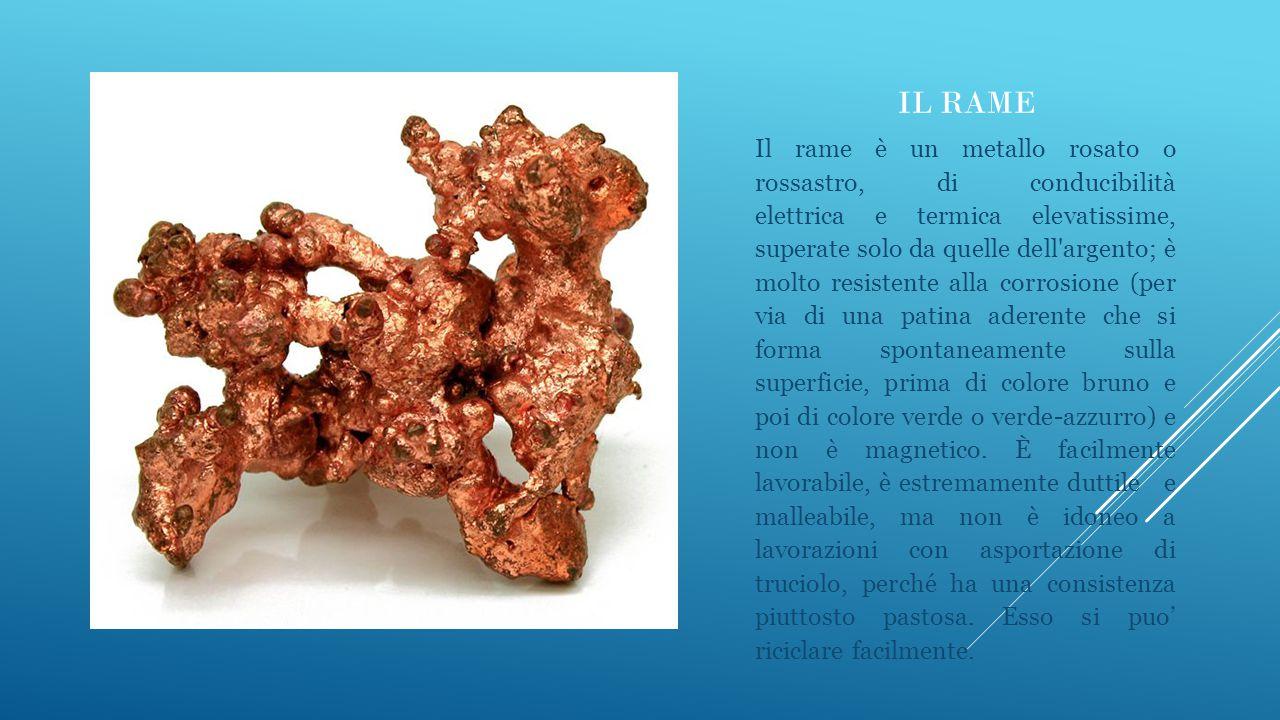 IL RAME Il rame è un metallo rosato o rossastro, di conducibilità elettrica e termica elevatissime, superate solo da quelle dell'argento; è molto resi