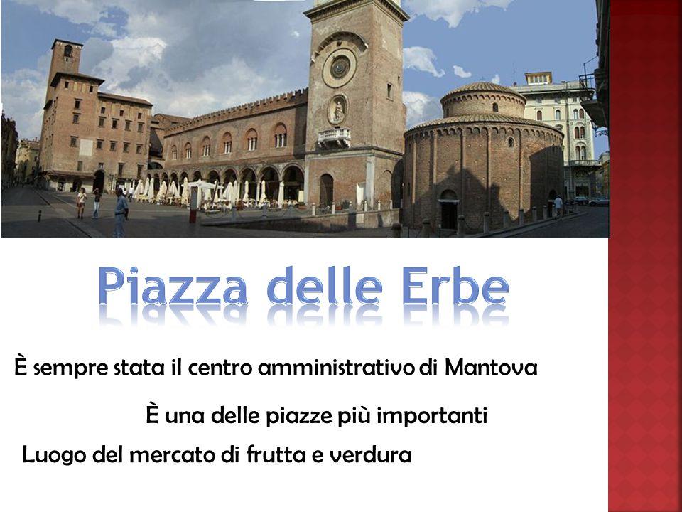 È sempre stata il centro amministrativo di Mantova È una delle piazze più importanti Luogo del mercato di frutta e verdura