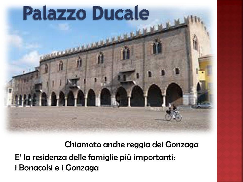 E' la residenza delle famiglie più importanti: i Bonacolsi e i Gonzaga Chiamato anche reggia dei Gonzaga