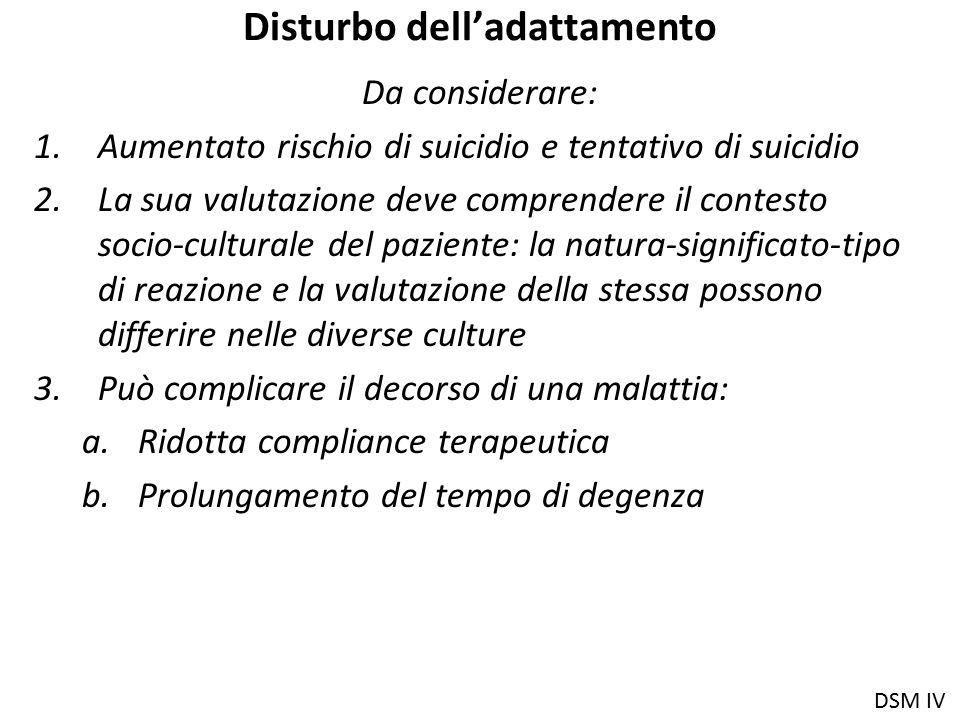 Disturbo dell'adattamento Da considerare: 1.Aumentato rischio di suicidio e tentativo di suicidio 2.La sua valutazione deve comprendere il contesto so