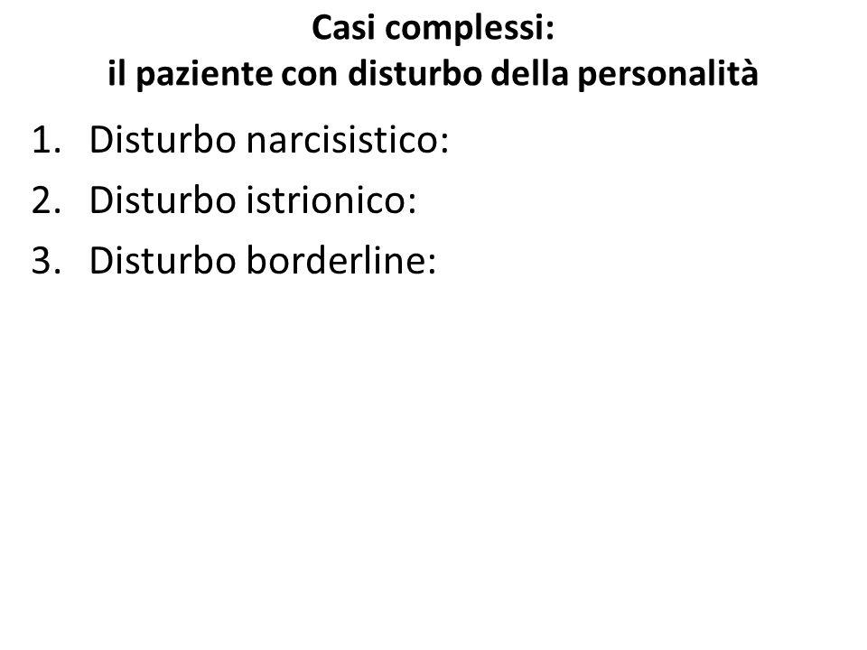 Casi complessi: il paziente con disturbo della personalità 1.Disturbo narcisistico: 2.Disturbo istrionico: 3.Disturbo borderline:
