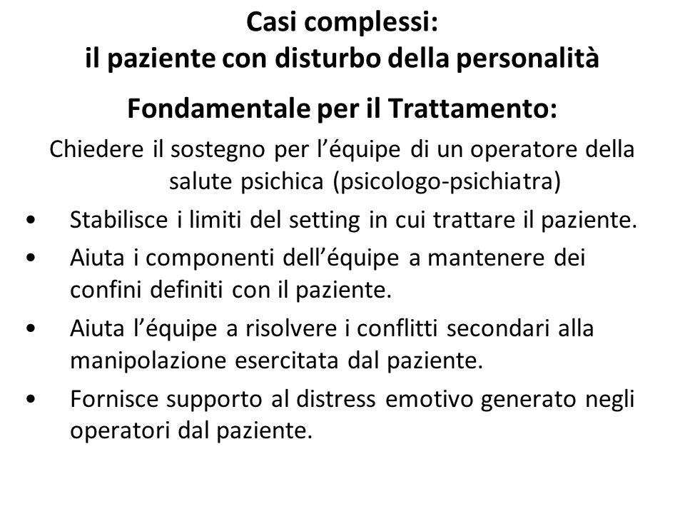 Casi complessi: il paziente con disturbo della personalità Fondamentale per il Trattamento: Chiedere il sostegno per l'équipe di un operatore della sa