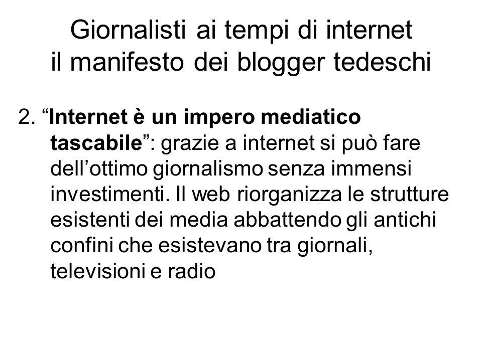 """2. """"Internet è un impero mediatico tascabile"""": grazie a internet si può fare dell'ottimo giornalismo senza immensi investimenti. Il web riorganizza le"""