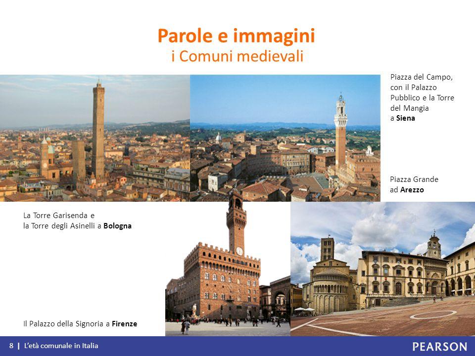 8 | L'età comunale in Italia i Comuni medievali Parole e immagini La Torre Garisenda e la Torre degli Asinelli a Bologna Piazza del Campo, con il Pala