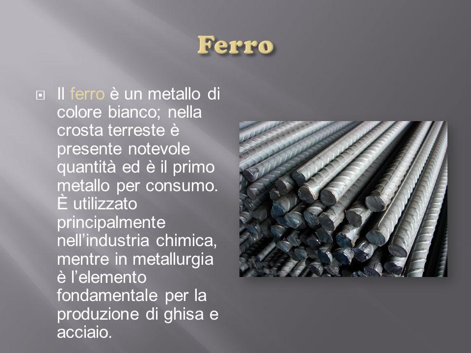  Il ferro è un metallo di colore bianco; nella crosta terreste è presente notevole quantità ed è il primo metallo per consumo. È utilizzato principal