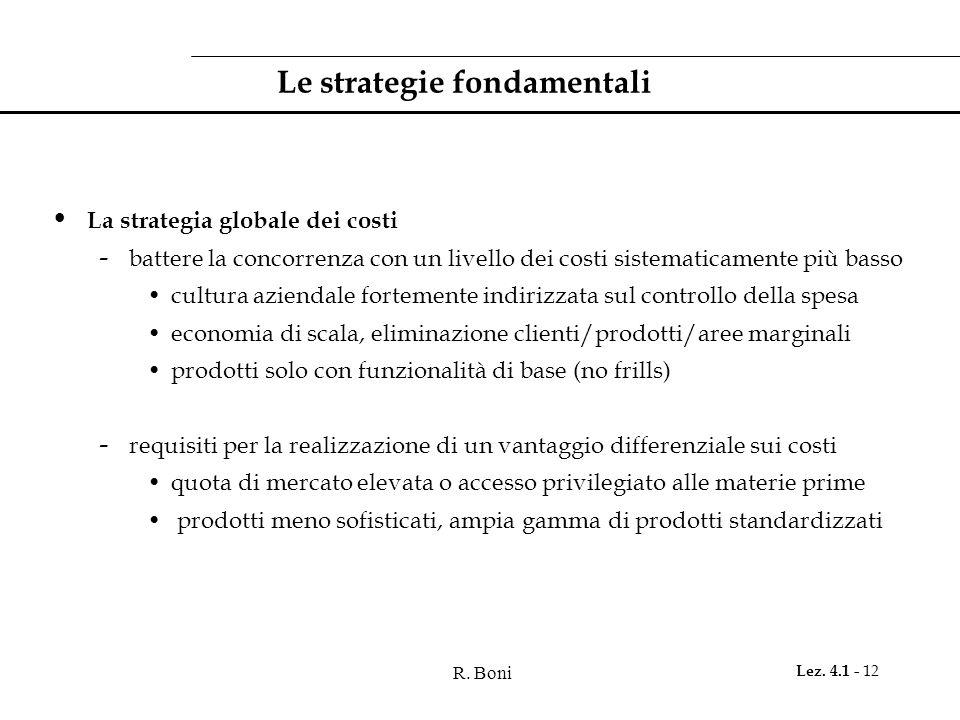 R. Boni Lez. 4.1 - 12 Le strategie fondamentali La strategia globale dei costi - battere la concorrenza con un livello dei costi sistematicamente più