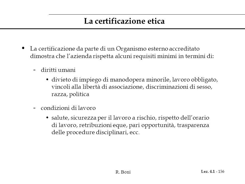 R. Boni Lez. 4.1 - 156 La certificazione etica La certificazione da parte di un Organismo esterno accreditato dimostra che l'azienda rispetta alcuni r