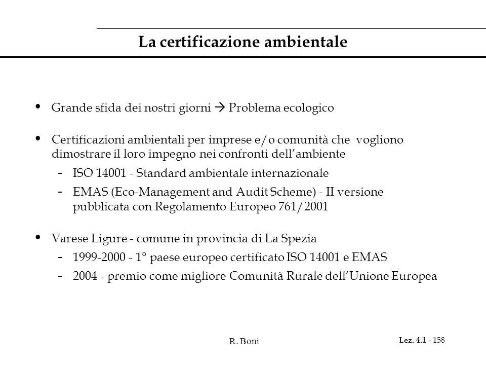 R. Boni Lez. 4.1 - 158 La certificazione ambientale Grande sfida dei nostri giorni  Problema ecologico Certificazioni ambientali per imprese e/o comu