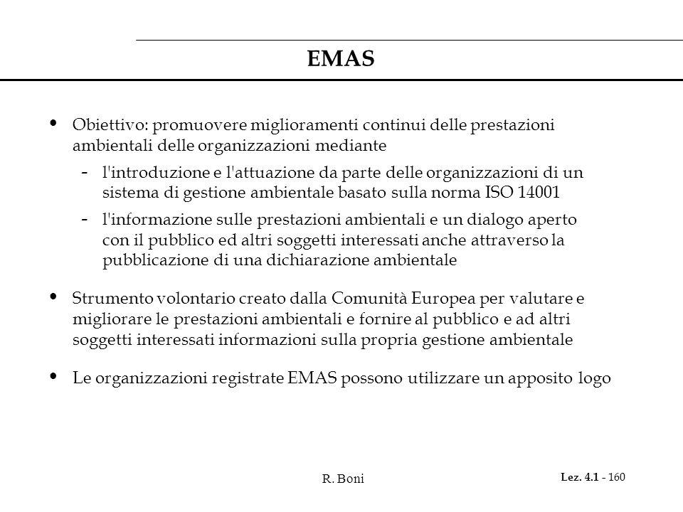 R. Boni Lez. 4.1 - 160 EMAS Obiettivo: promuovere miglioramenti continui delle prestazioni ambientali delle organizzazioni mediante - l'introduzione e