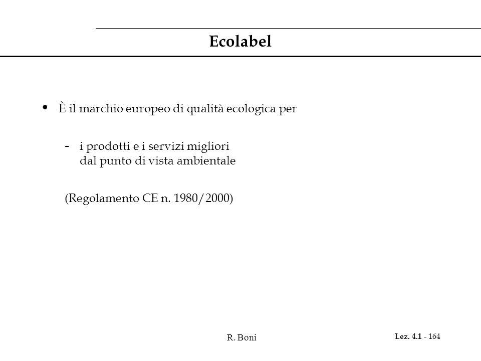 R. Boni Lez. 4.1 - 164 Ecolabel È il marchio europeo di qualità ecologica per - i prodotti e i servizi migliori dal punto di vista ambientale (Regolam