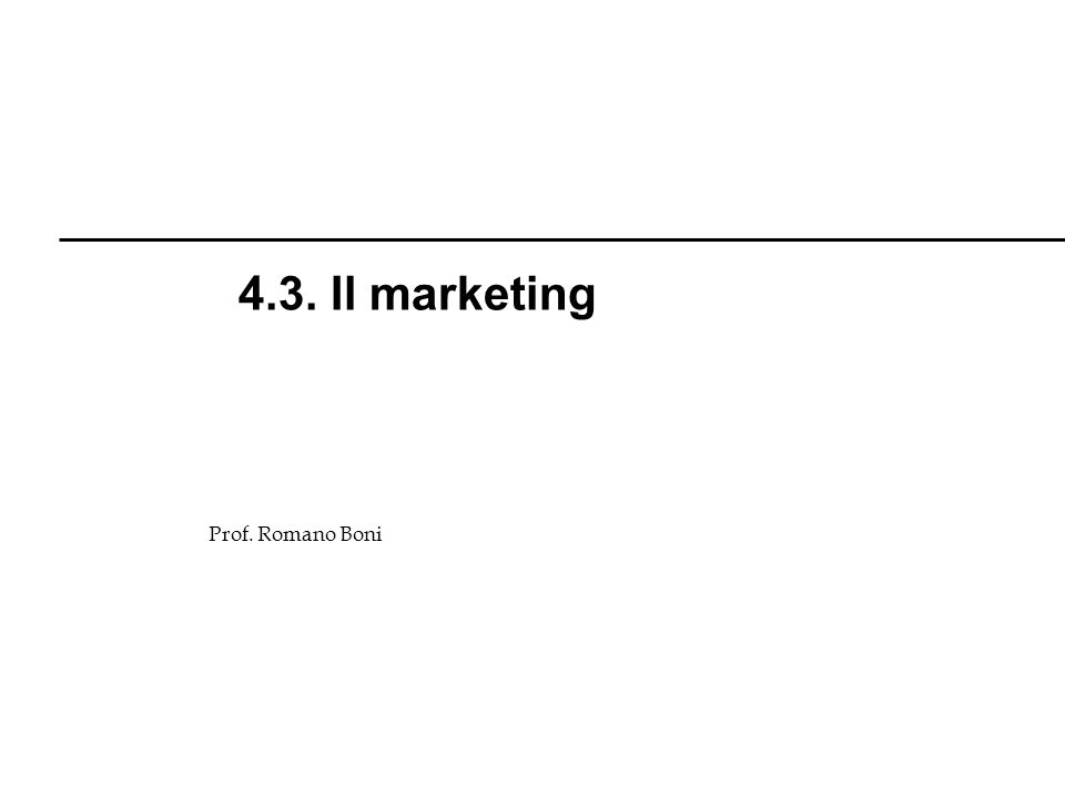 Prof. Romano Boni 4.3. Il marketing