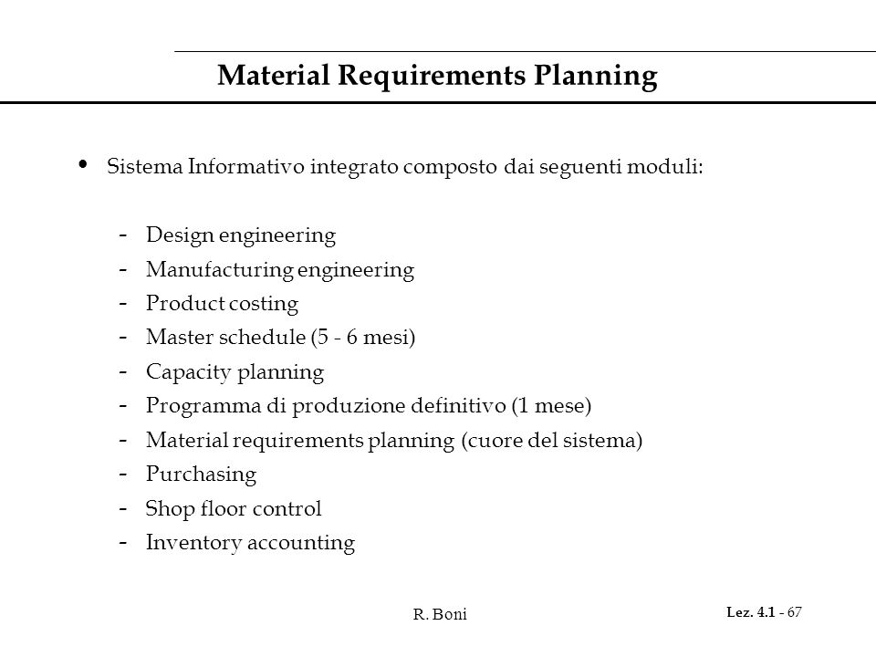 R. Boni Lez. 4.1 - 67 Material Requirements Planning Sistema Informativo integrato composto dai seguenti moduli: - Design engineering - Manufacturing