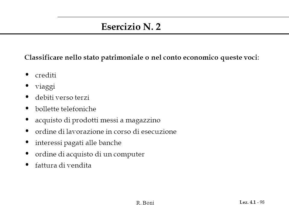 R. Boni Lez. 4.1 - 98 Esercizio N. 2 Classificare nello stato patrimoniale o nel conto economico queste voci : crediti viaggi debiti verso terzi bolle