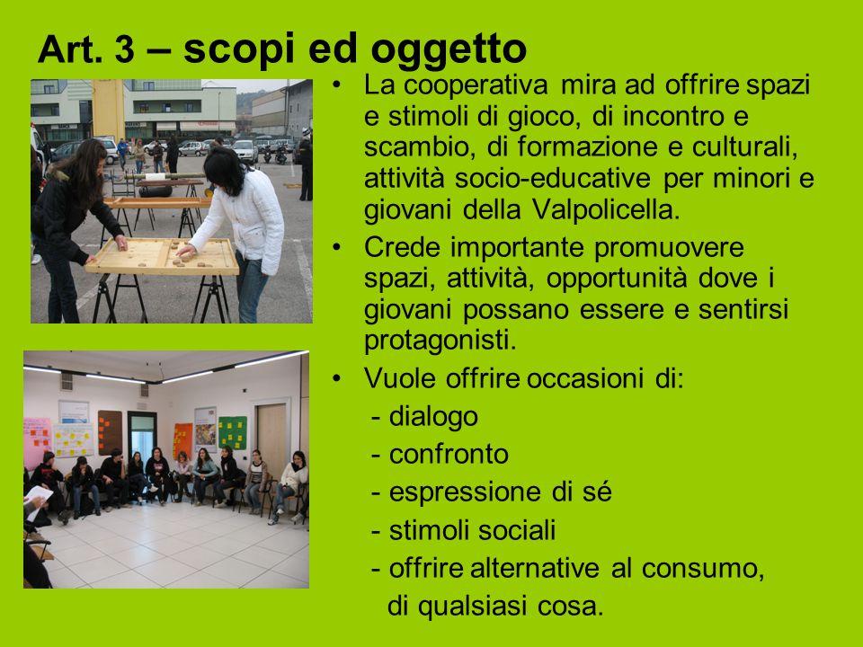 Art. 3 – scopi ed oggetto La cooperativa mira ad offrire spazi e stimoli di gioco, di incontro e scambio, di formazione e culturali, attività socio-ed
