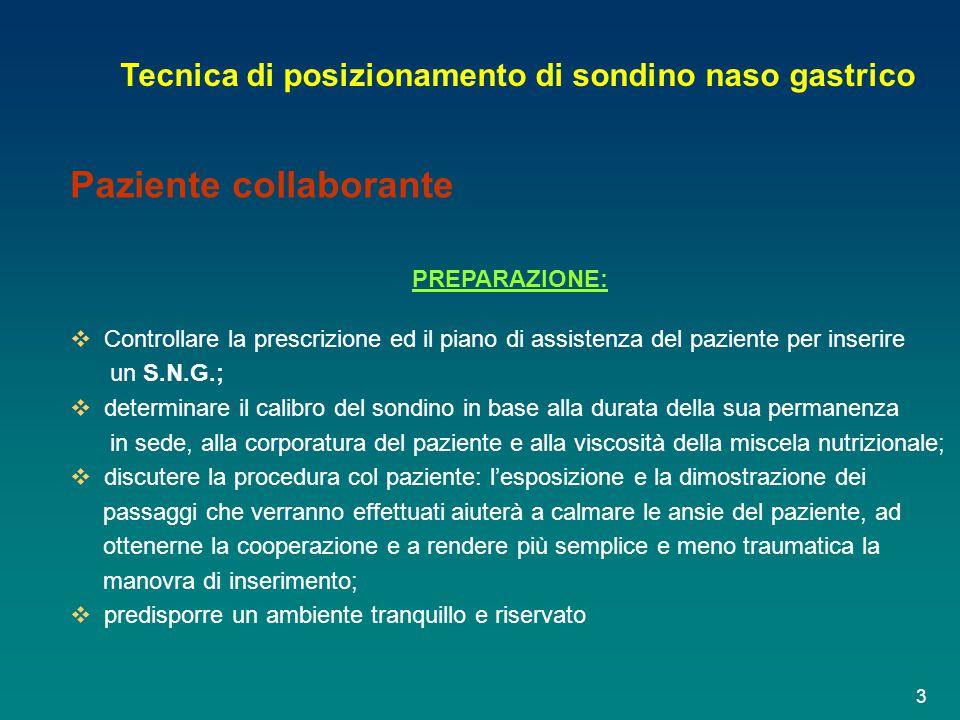 Tecnica di posizionamento di sondino naso gastrico Paziente collaborante PREPARAZIONE:  Controllare la prescrizione ed il piano di assistenza del paz