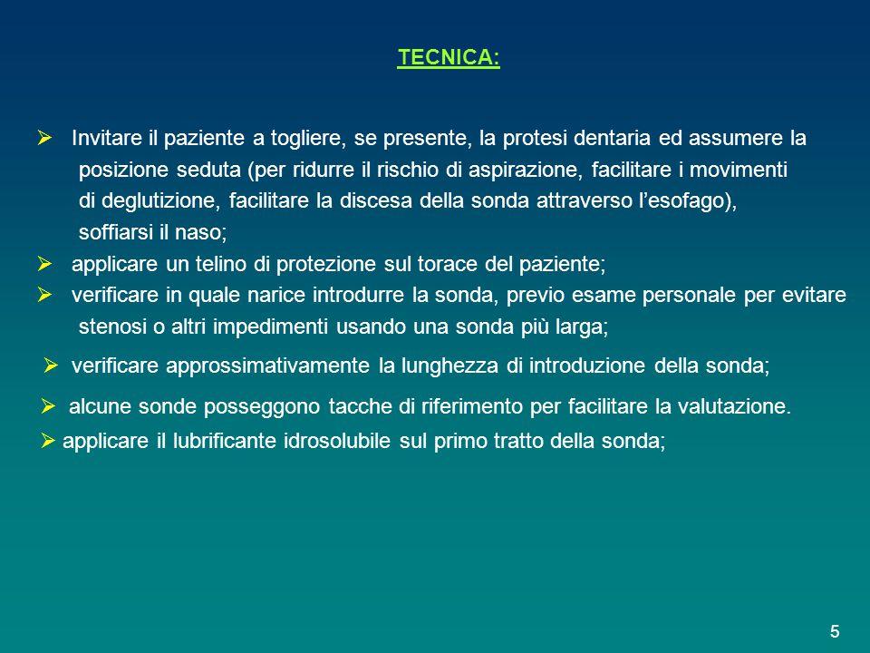 TECNICA:  Invitare il paziente a togliere, se presente, la protesi dentaria ed assumere la posizione seduta (per ridurre il rischio di aspirazione, f