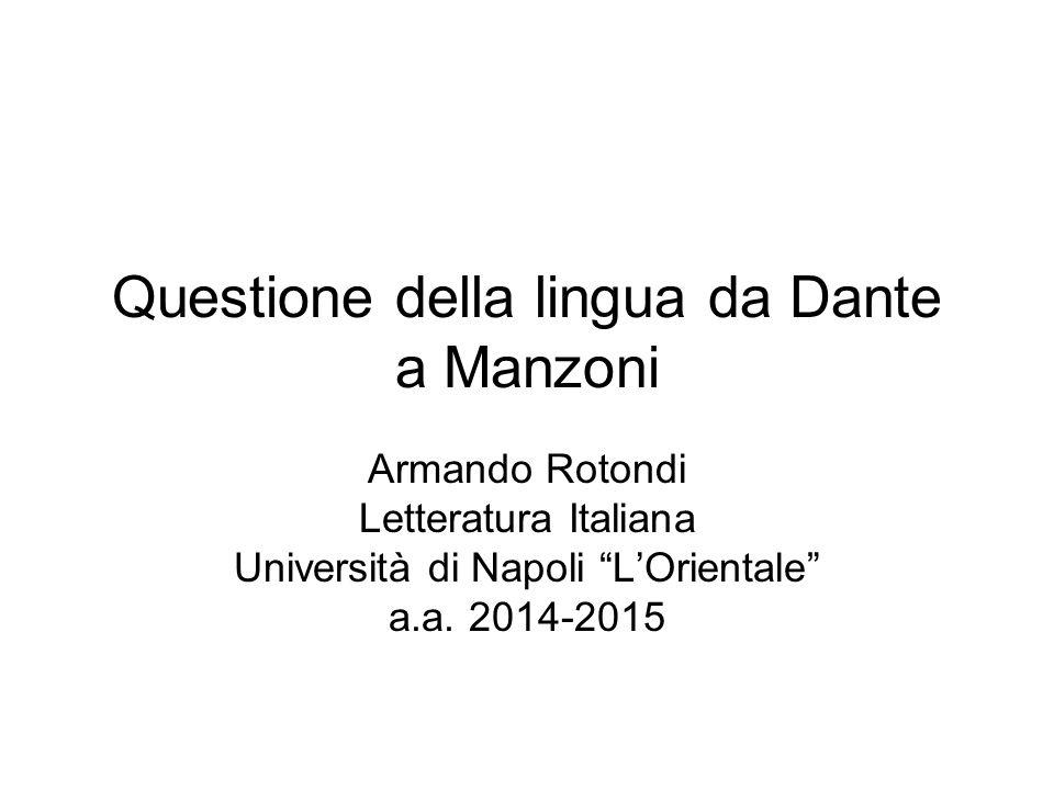 """Questione della lingua da Dante a Manzoni Armando Rotondi Letteratura Italiana Università di Napoli """"L'Orientale"""" a.a. 2014-2015"""
