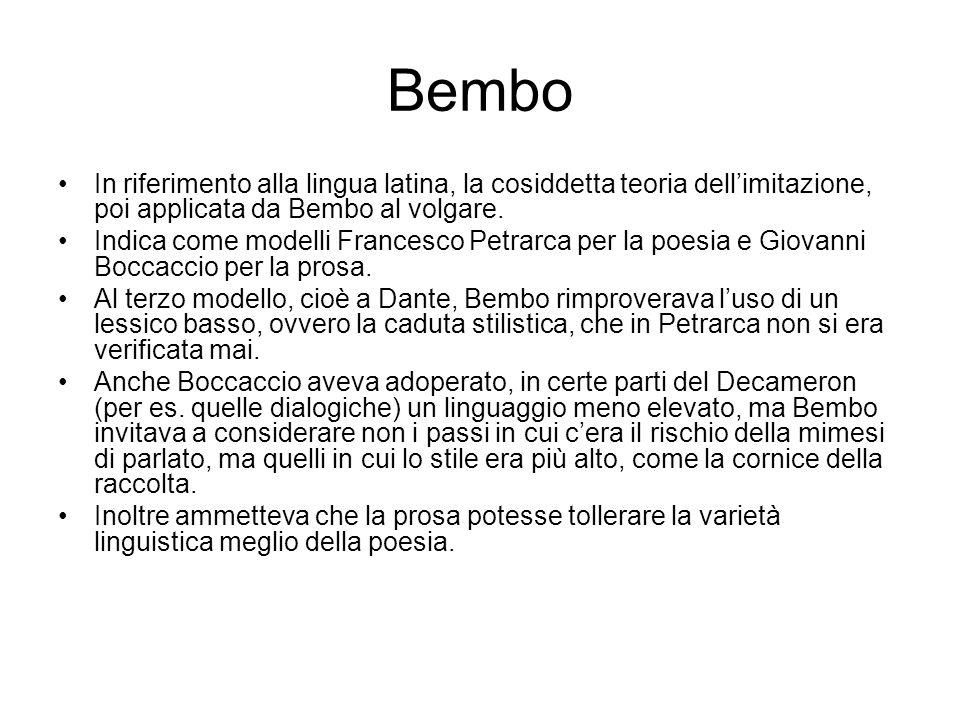 Bembo In riferimento alla lingua latina, la cosiddetta teoria dell'imitazione, poi applicata da Bembo al volgare. Indica come modelli Francesco Petrar