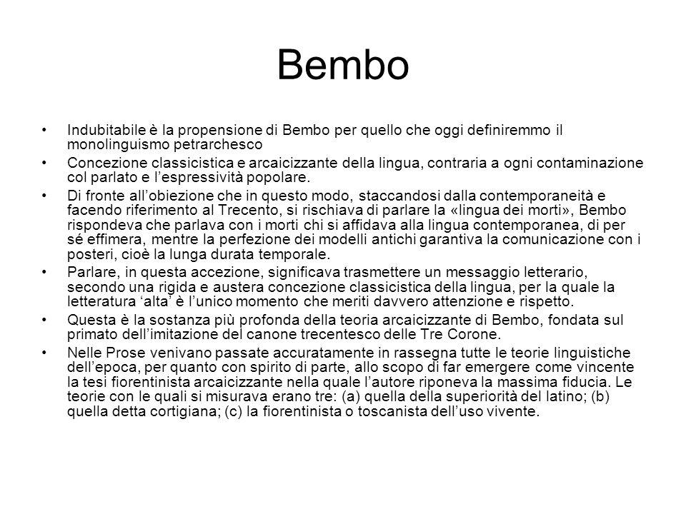 Bembo Indubitabile è la propensione di Bembo per quello che oggi definiremmo il monolinguismo petrarchesco Concezione classicistica e arcaicizzante de
