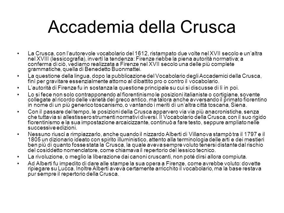 Accademia della Crusca La Crusca, con l'autorevole vocabolario del 1612, ristampato due volte nel XVII secolo e un'altra nel XVIII (lessicografia), in
