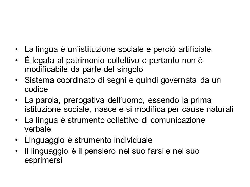 La lingua è un'istituzione sociale e perciò artificiale È legata al patrimonio collettivo e pertanto non è modificabile da parte del singolo Sistema c