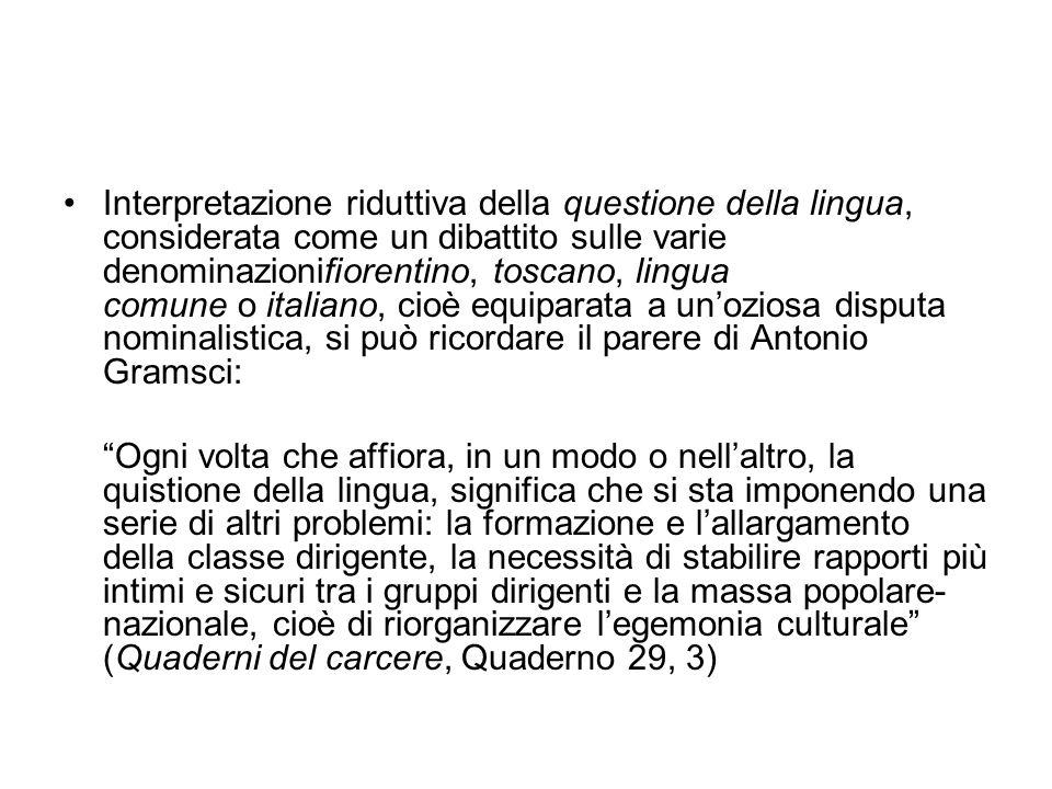 Interpretazione riduttiva della questione della lingua, considerata come un dibattito sulle varie denominazionifiorentino, toscano, lingua comune o it