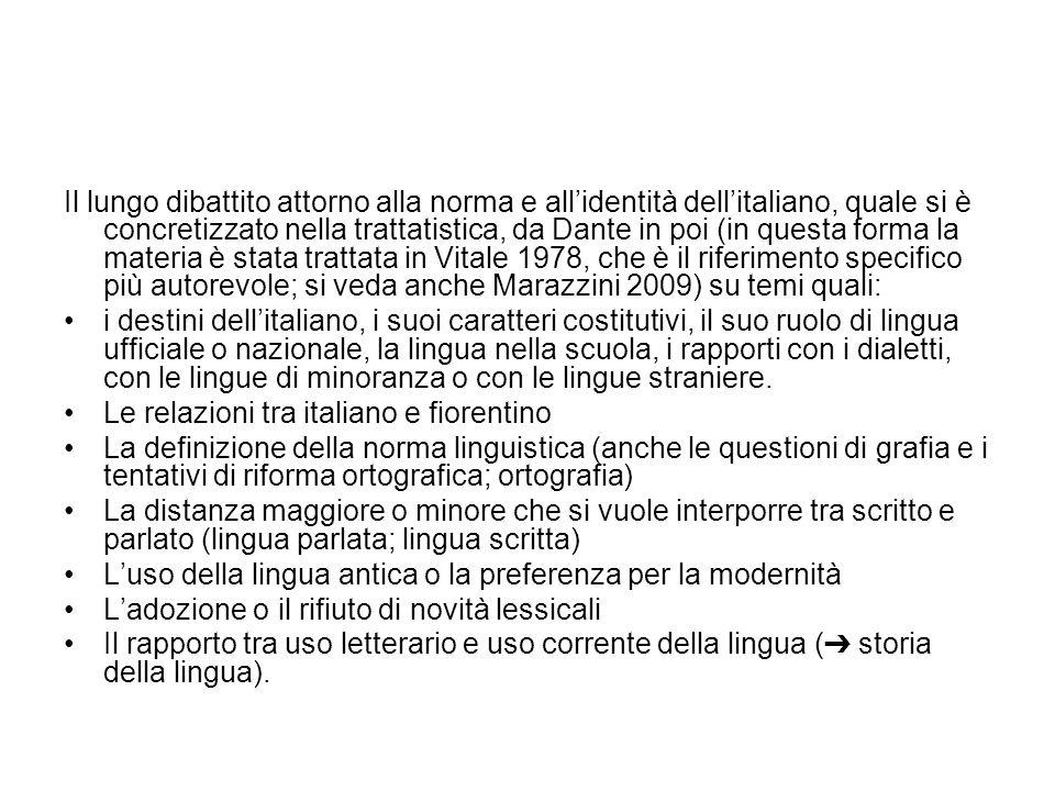 Il lungo dibattito attorno alla norma e all'identità dell'italiano, quale si è concretizzato nella trattatistica, da Dante in poi (in questa forma la